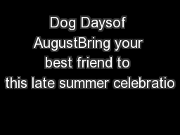 Dog Daysof AugustBring your best friend to this late summer celebratio