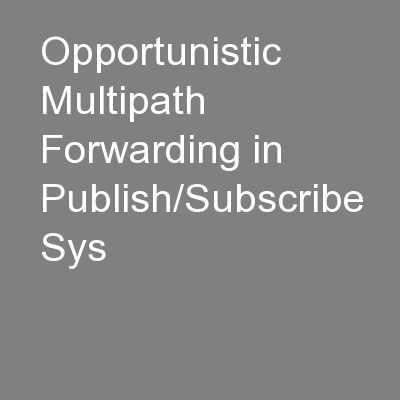 Opportunistic Multipath Forwarding in Publish/Subscribe Sys