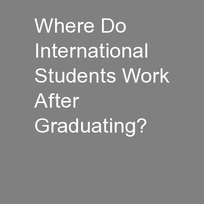 Where Do International Students Work After Graduating? PowerPoint PPT Presentation