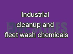 Industrial cleanup and fleet wash chemicals PDF document - DocSlides