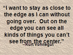 """""""I want to stay as close to the edge as I can without goi"""