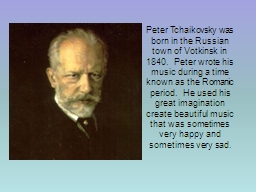 Peter Tchaikovsky was born in the Russian town of