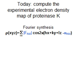 Today: compute the experimental electron density map of pro