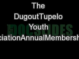 The DugoutTupelo Youth Baseball AssociationAnnualMembershipEnrollmentF