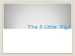 The 3 Little Pigs PowerPoint PPT Presentation