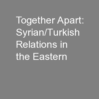 Together Apart: Syrian/Turkish Relations in the Eastern