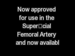 Now approved for use in the Supercial Femoral Artery and now availabl