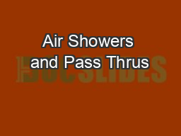 Air Showers and Pass Thrus