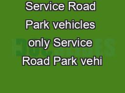 Service Road Park vehicles only Service Road Park vehi