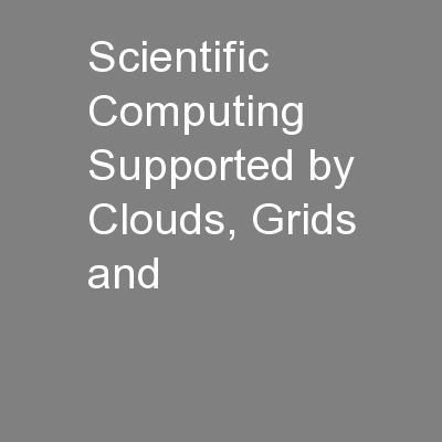 Scientific Computing Supported by Clouds, Grids and