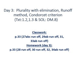 Day 3:  Plurality with elimination, Runoff method, Condorce