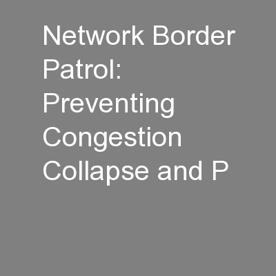 Network Border Patrol: Preventing Congestion Collapse and P