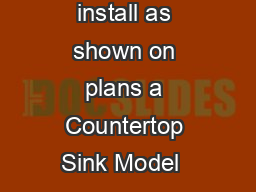 DR AI         Utility Sink General Furnish and install as shown on plans a Countertop Sink Model  as manufactured by E