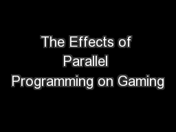 The Effects of Parallel Programming on Gaming PowerPoint PPT Presentation