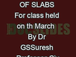 DETAILING OF SLABS For class held on th March  By Dr GSSuresh Professor Civ
