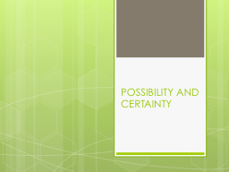 POSSIBILITY AND CERTAINTY