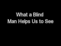 What a Blind Man Helps Us to See PowerPoint PPT Presentation
