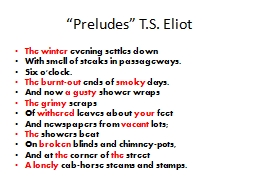 t s eliot preludes analysis Preludes came out in 1920, years before eliot's big, famous poem it's a small work, by comparison, and doesn't have any of the allusions or quotes in foreign languages that eliot is known for it's a small work, by comparison, and doesn't have any of the allusions or quotes in foreign languages that eliot is known for.