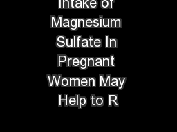 Intake of Magnesium Sulfate In Pregnant Women May Help to R