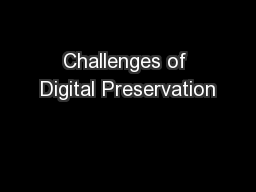 Challenges of Digital Preservation PowerPoint PPT Presentation