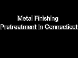 Metal Finishing Pretreatment in Connecticut PowerPoint PPT Presentation