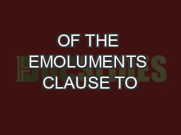 OF THE EMOLUMENTS CLAUSE TO