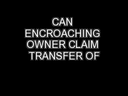 CAN ENCROACHING OWNER CLAIM TRANSFER OF