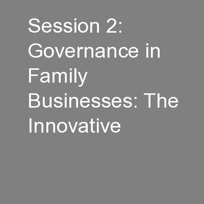 Session 2: Governance in Family Businesses: The Innovative