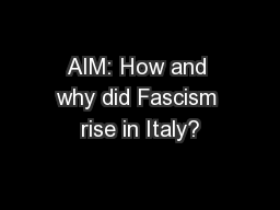 AIM: How and why did Fascism rise in Italy?