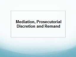 Mediation, Prosecutorial Discretion and Remand