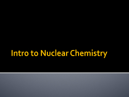 Intro to Nuclear PowerPoint PPT Presentation