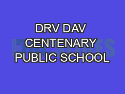 DRV DAV CENTENARY PUBLIC SCHOOL PowerPoint PPT Presentation