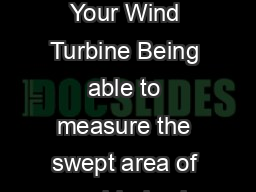 KIDWIND QUICK LESSON MATH Measuring the Swept Area of Your Wind Turbine Being able to measure the swept area of your blades is essential if you want to analyze the efciency of your wind turbine