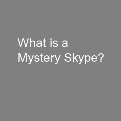 What is a Mystery Skype? PowerPoint PPT Presentation