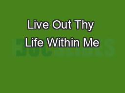 Live Out Thy Life Within Me PowerPoint PPT Presentation