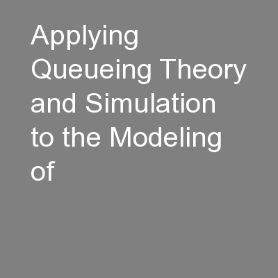 Applying Queueing Theory and Simulation to the Modeling of
