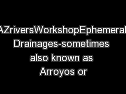 AZriversWorkshopEphemeral Drainages-sometimes also known as Arroyos or