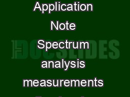 Agilent Performance Spectrum Analyzer Series Swept and FFT Analysis Application Note Spectrum analysis measurements often involve tradeoffs between accuracy speed and dynamic range