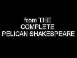 from THE COMPLETE PELICAN SHAKESPEARE