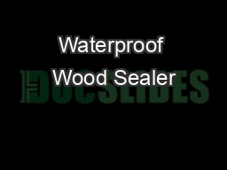 Waterproof Wood Sealer PDF document - DocSlides
