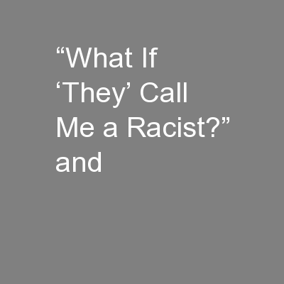 """""""What If 'They' Call Me a Racist?"""" and"""