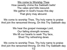 We come to Worship Thee