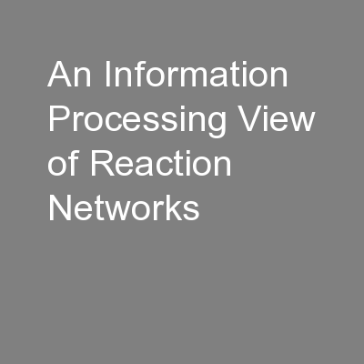 An Information Processing View of Reaction Networks PowerPoint PPT Presentation