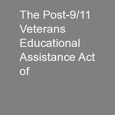 The Post-9/11 Veterans Educational Assistance Act of