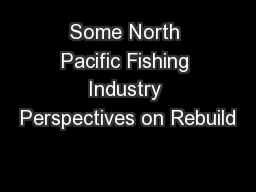 Some North Pacific Fishing Industry Perspectives on Rebuild
