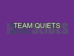 TEAM QUIETS PowerPoint PPT Presentation