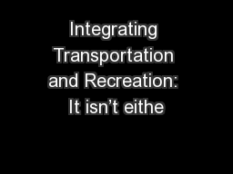 Integrating Transportation and Recreation: It isn't eithe