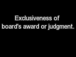 Exclusiveness of board's award or judgment. PowerPoint PPT Presentation