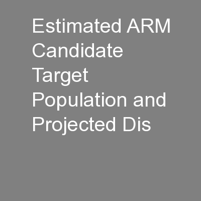 Estimated ARM Candidate Target Population and Projected Dis PowerPoint PPT Presentation