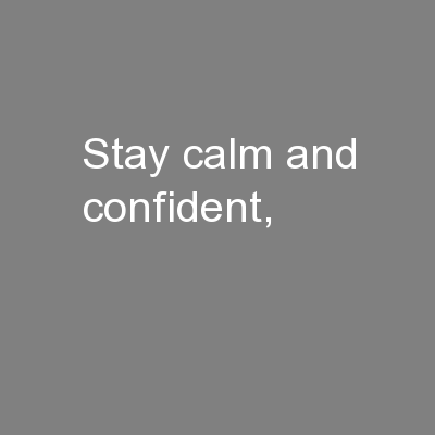 Stay calm and confident,